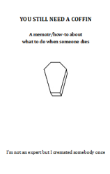Cover for You Still Need a Coffin. White with drawing of coffin and the additional text a memoir / how-to about what to do when someone dies, I'm not an expert but I cremated somebody once
